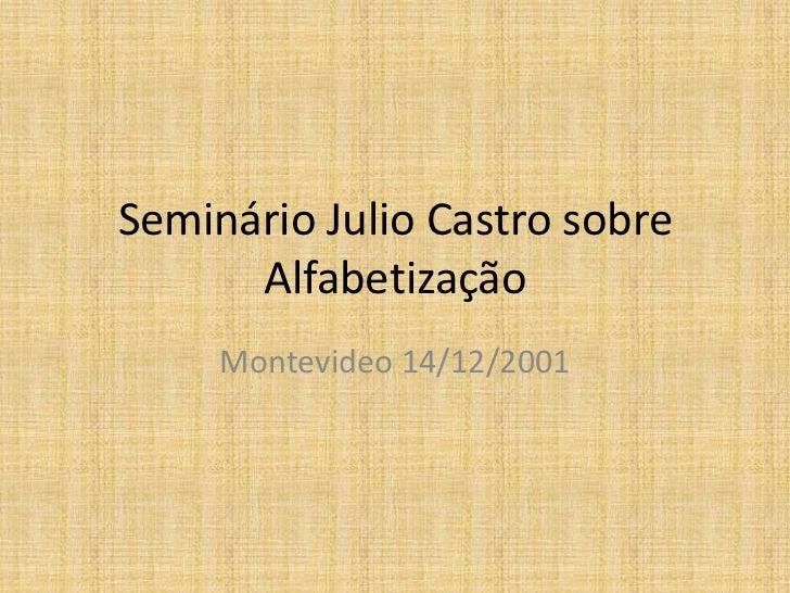 Seminário Julio Castro sobre      Alfabetização     Montevideo 14/12/2001