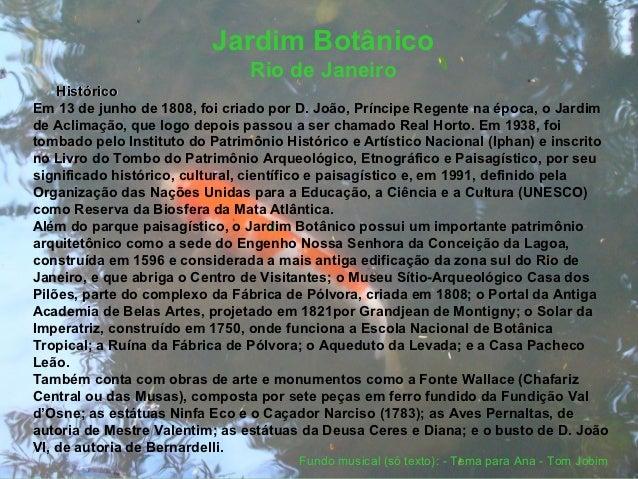 Jardim Botânico                                Rio de Janeiro    HistóricoEm 13 de junho de 1808, foi criado por D. João, ...