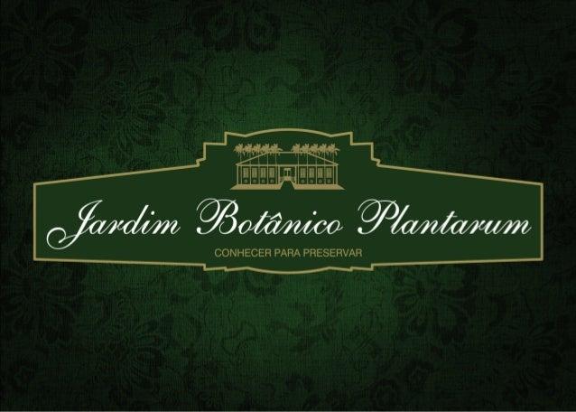 Ouem somos Jardim Botânico Plantarum (JBP) é uma associação sem fins lucrativos, de caráter privado, fundada em 2007, dedi...