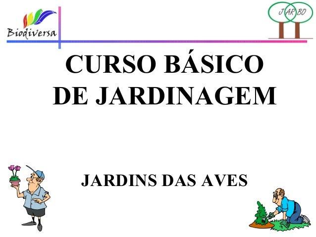 CURSO BÁSICODE JARDINAGEM JARDINS DAS AVES