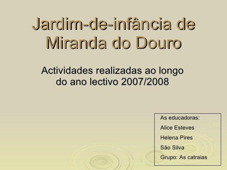 Jardim-de-infância de Miranda do Douro Actividades realizadas ao longo do ano lectivo 2007/2008 As educadoras: Alice Estev...