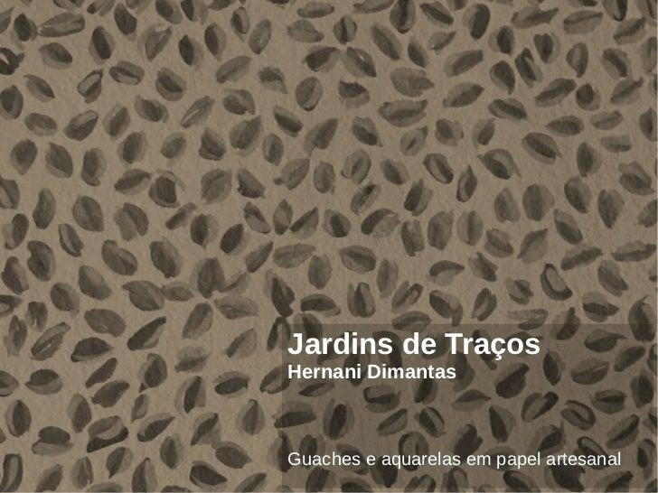 Jardins de TraçosHernani DimantasGuaches e aquarelas em papel artesanal