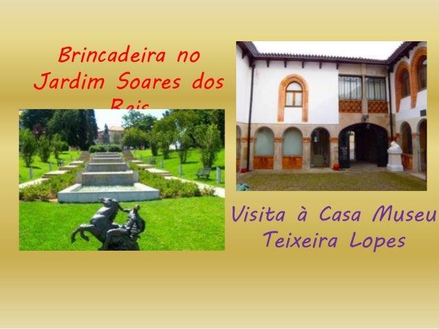 Brincadeira no Jardim Soares dos Reis Visita à Casa Museu Teixeira Lopes