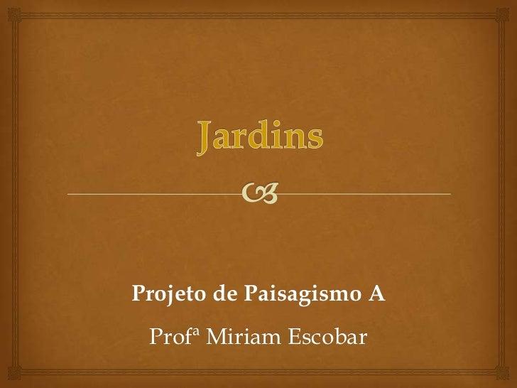Projeto de Paisagismo A Profª Miriam Escobar