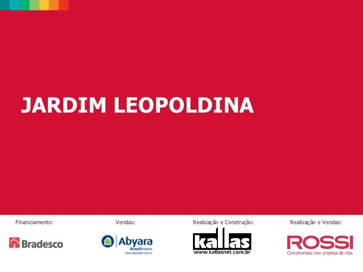 JARDIM LEOPOLDINAFinanciamento:   Vendas:   Realização e Construção:   Realização e Vendas: