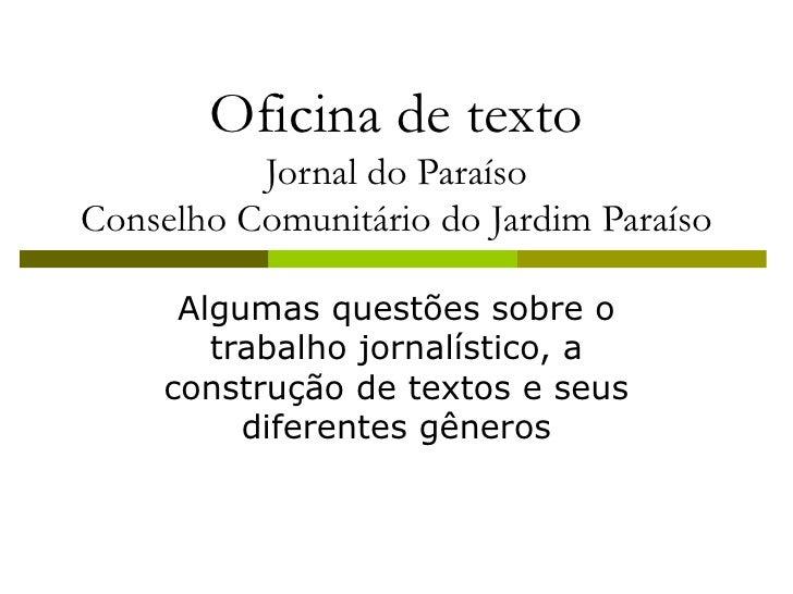 Oficina de texto Jornal do Paraíso Conselho Comunitário do Jardim Paraíso Algumas questões sobre o trabalho jornalístico, ...