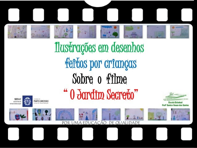 """Ilustrações em desenhos feitos por crianças Sobre o filme """" O Jardim Secreto"""" POR UMA EDUCAÇÃO DE QUALIDADE"""