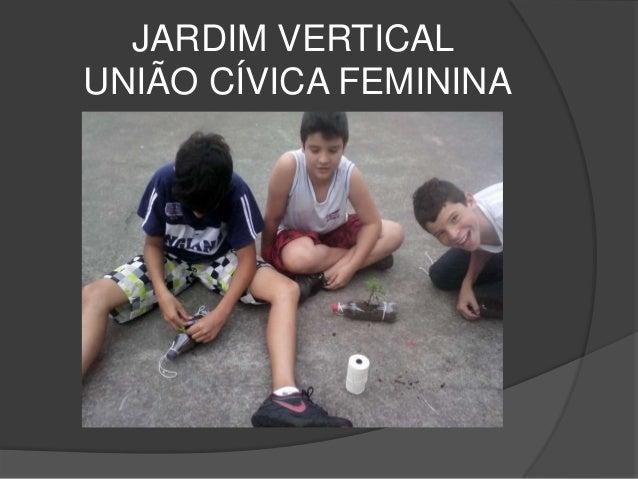 JARDIM VERTICALUNIÃO CÍVICA FEMININA
