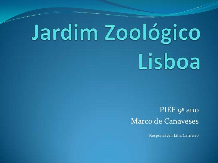 Jardim ZoológicoLisboa<br />PIEF 9º ano <br />Marco de Canaveses<br />Responsável: Lília Carneiro<br />