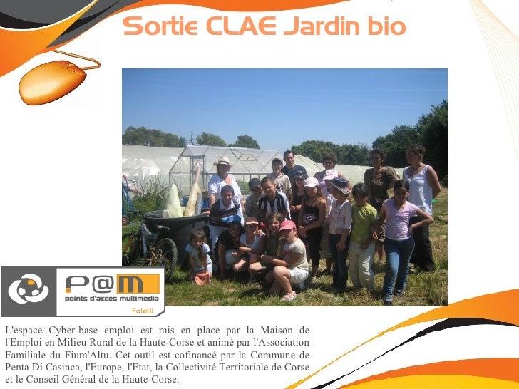 Sortie CLAE Jardin bio     L'espace Cyber-base emploi est mis en place par la Maison de l'Emploi en Milieu Rural de la Hau...