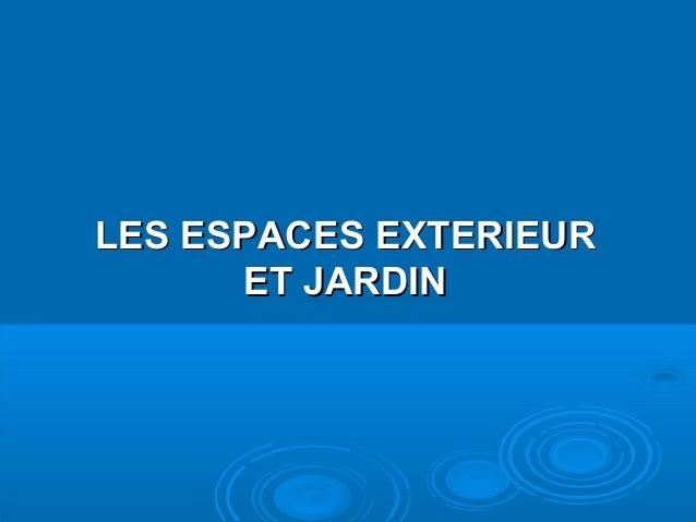 LES ESPACES EXTERIEURLES ESPACES EXTERIEURET JARDINET JARDIN
