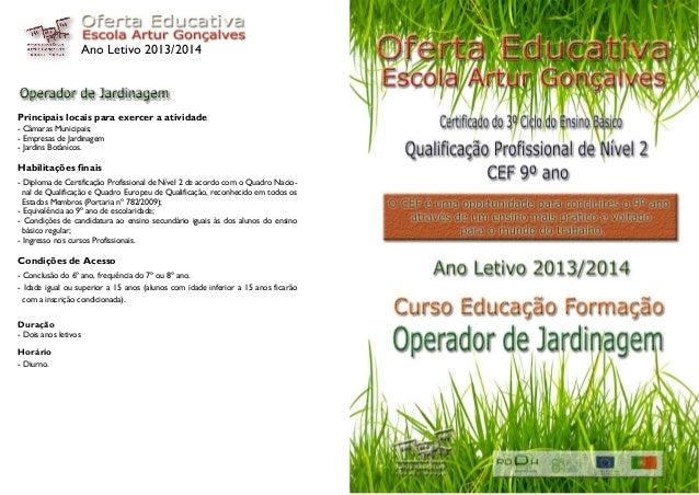 Ano Letivo 2013/2014Principais locais para exercer a atividade- Câmaras Municipais;- Empresas de Jardinagem- Jardins Botân...