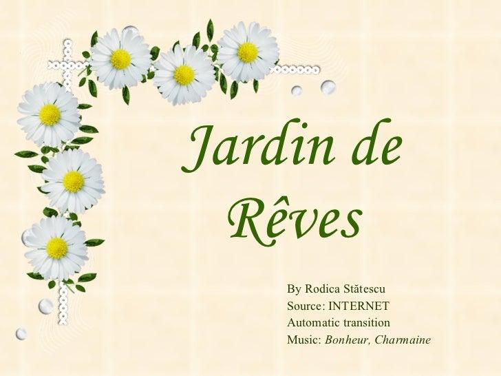 Jardin de Rêves By Rodica  Stătescu Source: INTERNET Automatic transition Music:   Bonheur,   Charmaine
