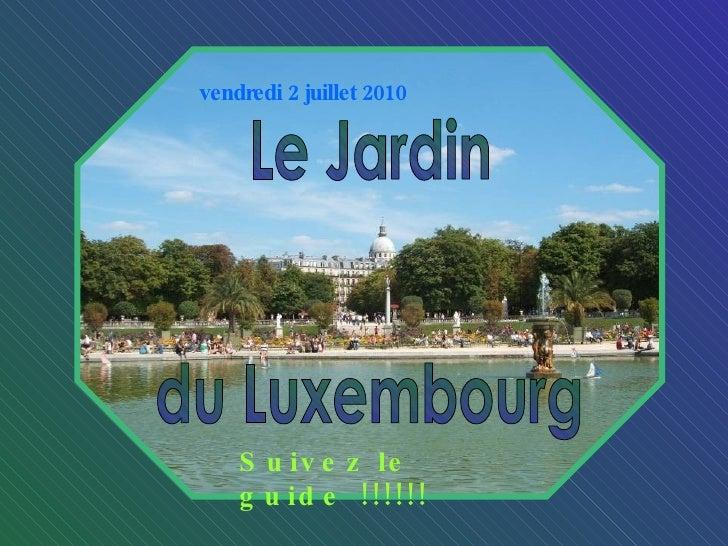 Le Jardin du Luxembourg vendredi 2 juillet 2010 Suivez le guide !!!!!!