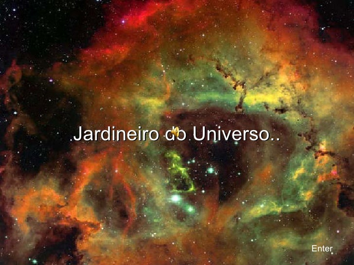 Jardineiro do Universo.. Enter