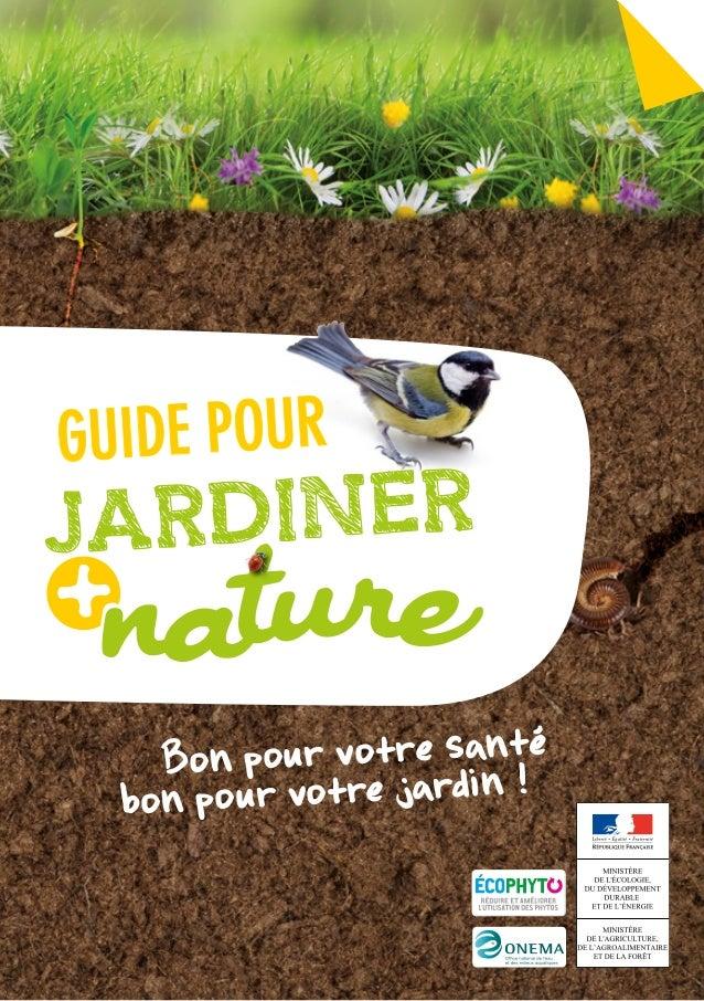 bon pour votre jardin !Bon pour votre santé GUIDE POUR JARDINER