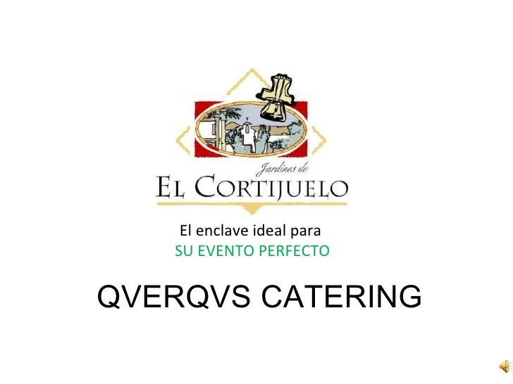 QVERQVS CATERING El enclave ideal para  SU EVENTO PERFECTO