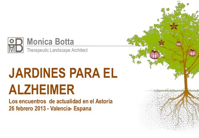 Monica Botta       Therapeutic Landscape ArchitectJARDINES PARA ELALZHEIMERLos encuentros de actualidad en el Astoria26 fe...