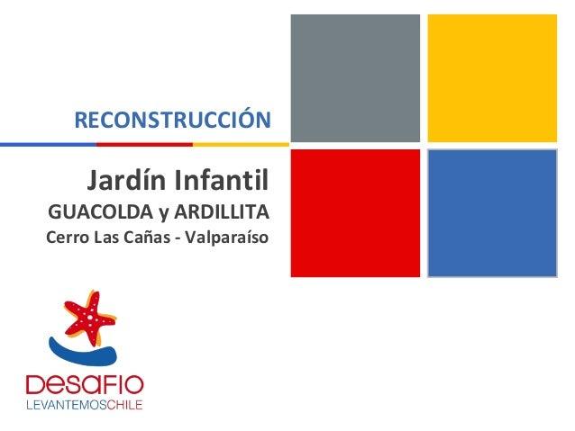 Jardín Infantil GUACOLDA y ARDILLITA Cerro Las Cañas - Valparaíso RECONSTRUCCIÓN