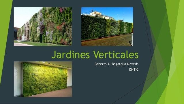 Jardines Verticales Roberto A. Bagatella Naveda DHTIC