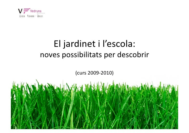 Eljardinetil'escola: novespossibilitatsperdescobrir            (curs2009‐2010)