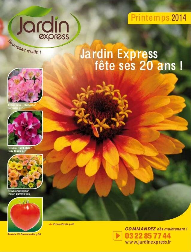 Printemps 2014  Jardin Express fête ses 20 ans !  Alstrœmère Inticancha® Sunshine p.7  Pétunia Tumbelina® Rosy Ripple p.7 ...