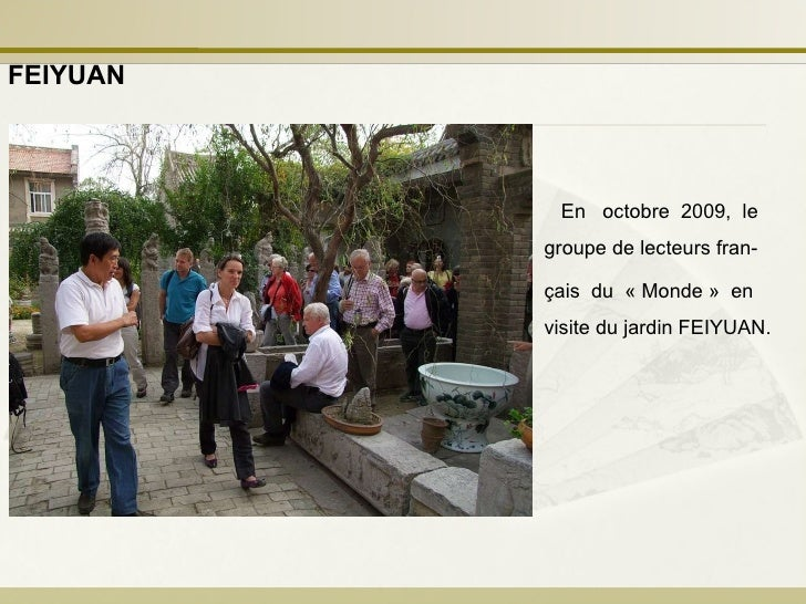 En  octobre  2009,  le groupe de lecteurs fran- çais  du  «Monde»  en visite du jardin FEIYUAN.  FEIYUAN