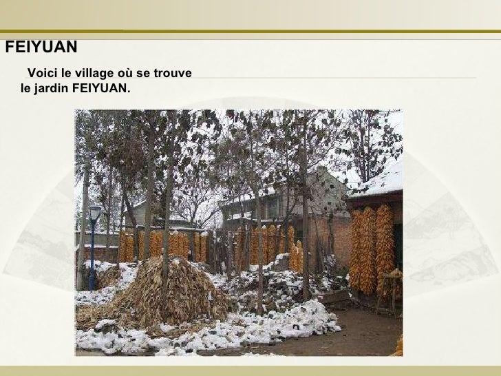 Voici le village où se trouve le jardin FEIYUAN.   FEIYUAN