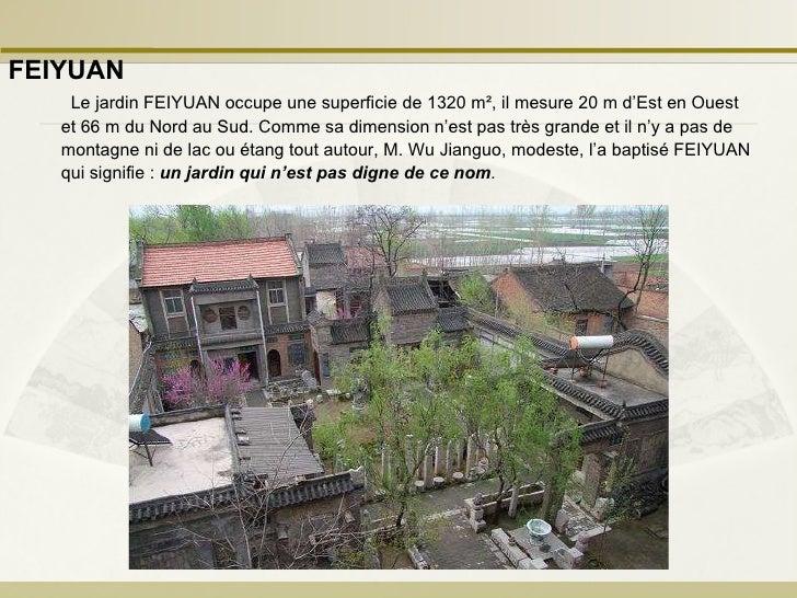 Le jardin FEIYUAN occupe une superficie de 1320 m ² , il mesure 20 m d'Est en Ouest et 66 m du Nord au Sud. Comme sa dimen...