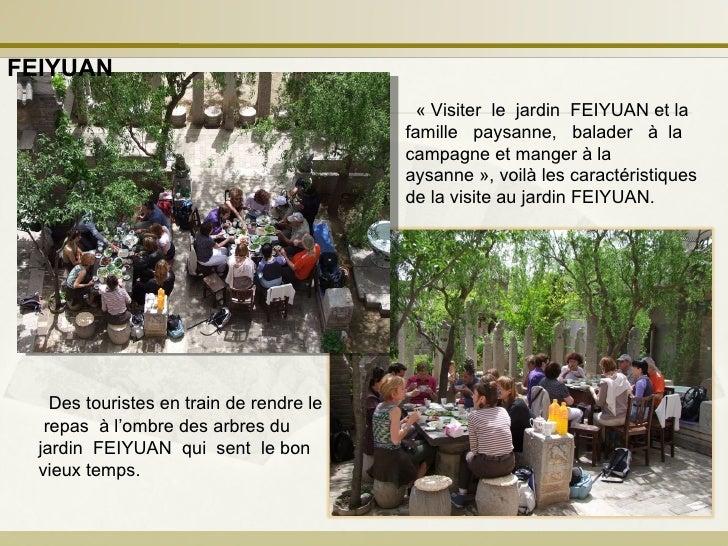 «Visiter  le  jardin  FEIYUAN et la famille  paysanne,  balader  à  la campagne et manger à la aysanne», voilà les carac...