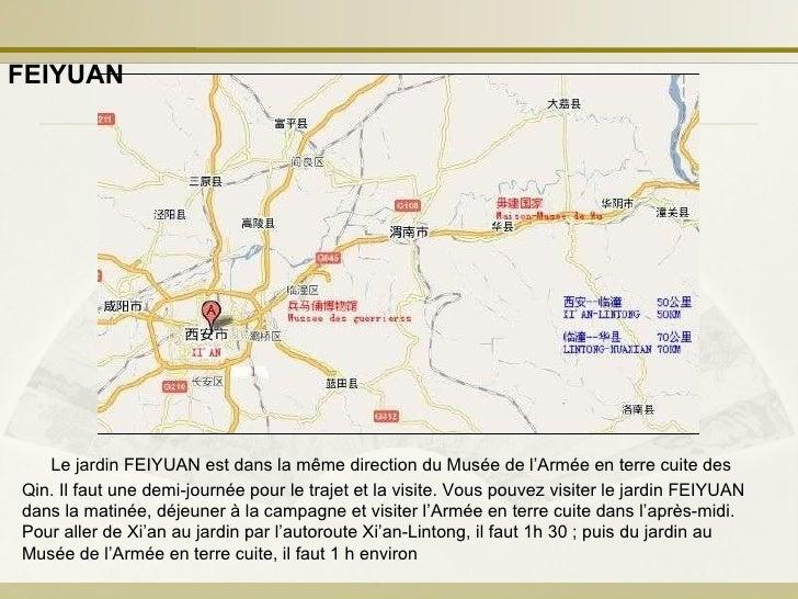 Le jardin FEIYUAN est dans la même direction du Musée de l'Armée en terre cuite des Qin. Il faut une demi-journée pour le ...