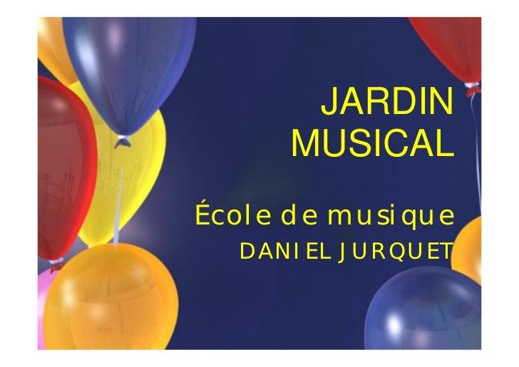 JARDIN     MUSICALÉcole de musique  DANIEL JURQUET