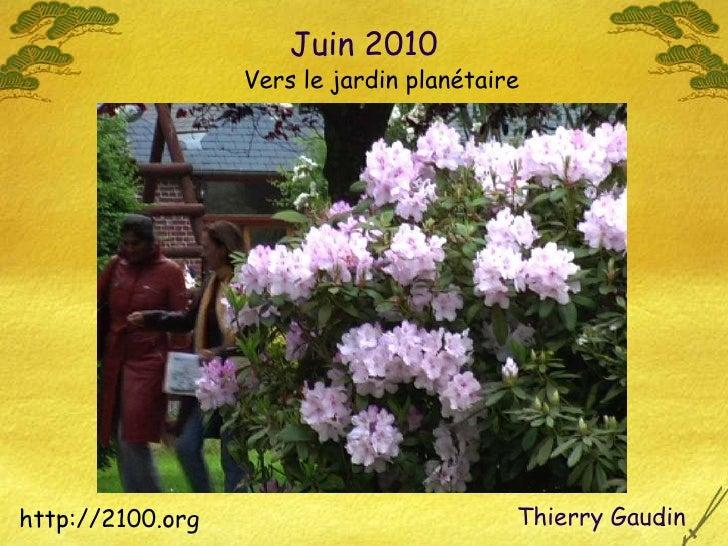 Juin 2010 <ul><li>http://2100.org </li></ul>Thierry Gaudin  Vers le jardin planétaire