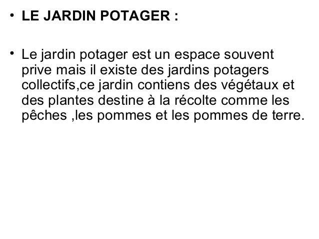 • LE JARDIN POTAGER : • Le jardin potager est un espace souvent prive mais il existe des jardins potagers collectifs,ce ja...