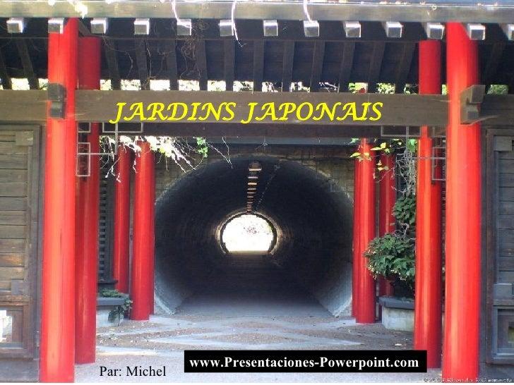 JARDINS JAPONAIS Par: Michel www.Presentaciones-Powerpoint.com