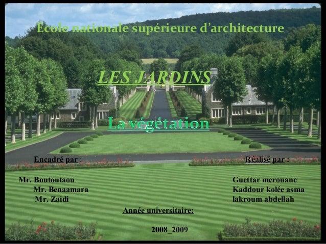 LES JARDINS École nationale supérieure d'architecture RéaliséRéalisé par :Encadré par : Année universitaire: 2008_2009 Mr....