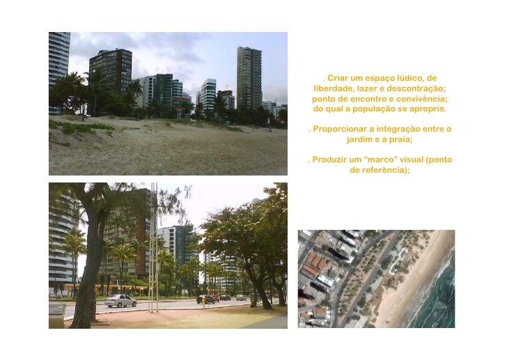 . Criar um espaço lúdico, de  liberdade, lazer e descontração;  ponto de encontro e convivência;  do qual a população se a...