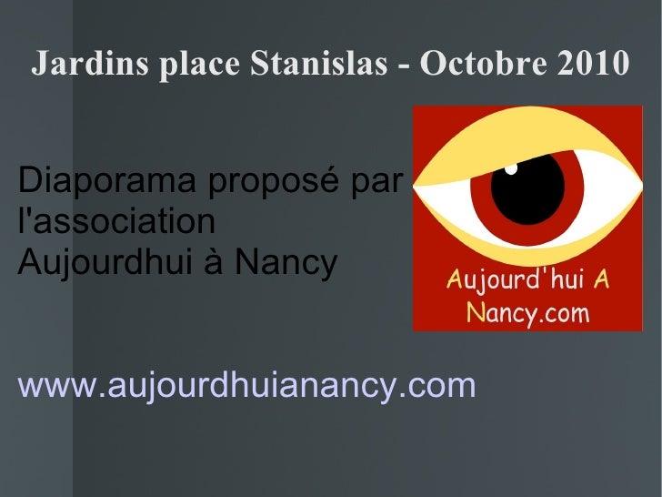 Jardins place Stanislas - Octobre 2010 Diaporama proposé par l'association Aujourdhui à Nancy www.aujourdhuianancy.com