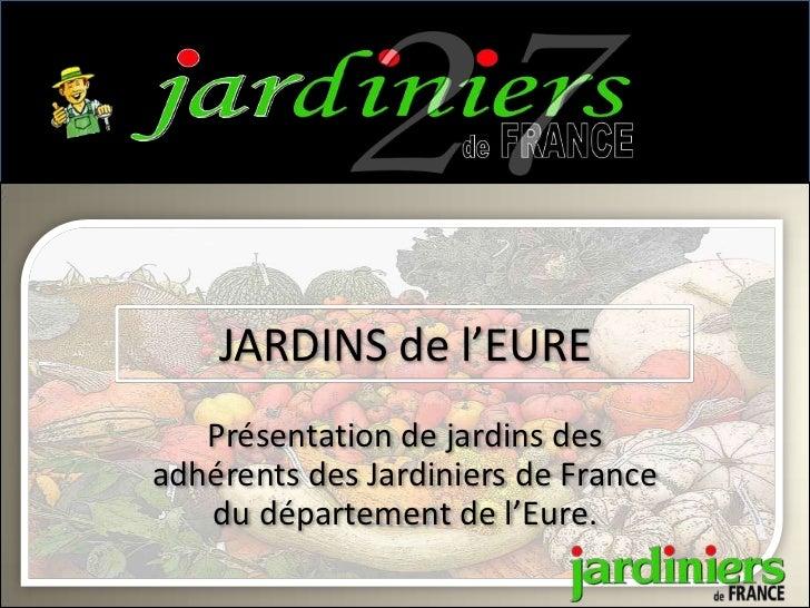 JARDINS de l'EURE   Présentation de jardins desadhérents des Jardiniers de France   du département de l'Eure.