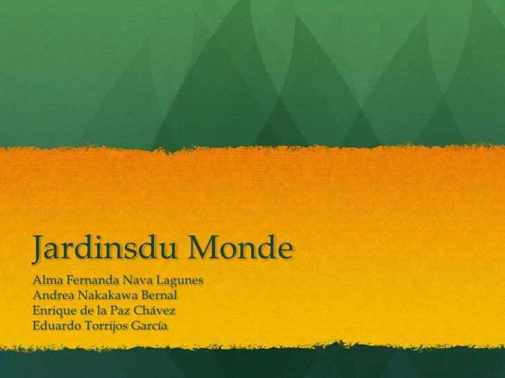 Jardinsdu Monde<br />Alma Fernanda Nava Lagunes<br />Andrea Nakakawa Bernal<br />Enrique de la Paz Chávez<br />Eduardo Tor...