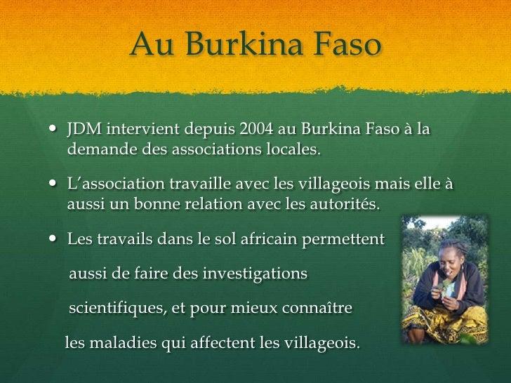 Au Burkina Faso<br />JDM intervient depuis 2004 au Burkina Faso à la demande des associations locales.<br />L'association ...