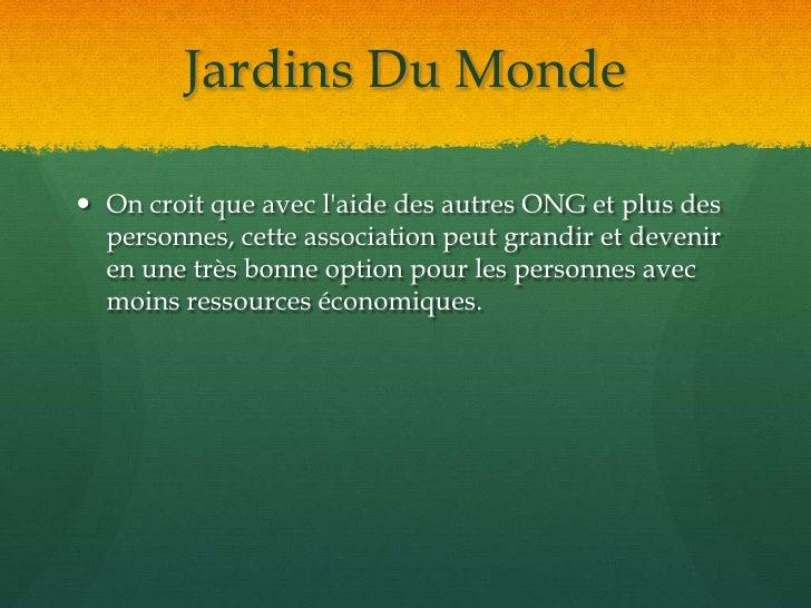 Jardins Du Monde<br />On croit que avec l'aide des autres ONG et plus des personnes, cette association peut grandir et dev...