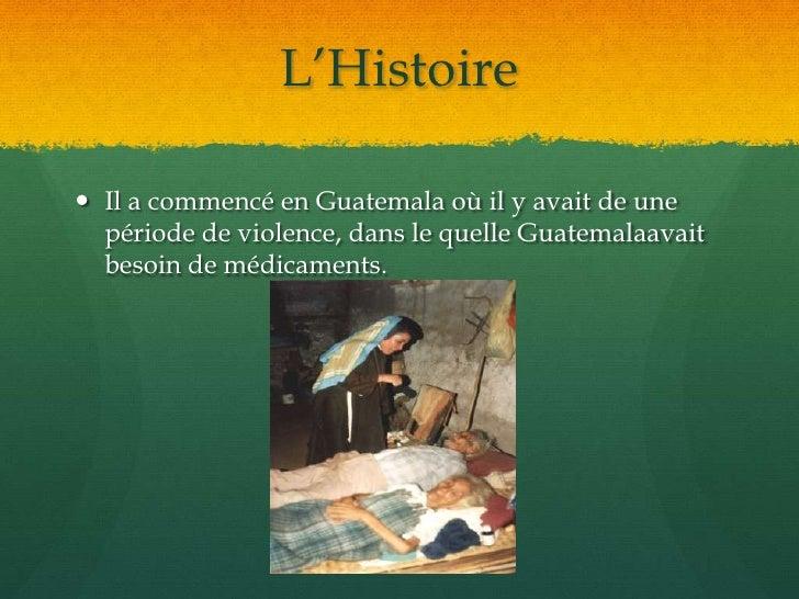 L'Histoire<br />Il a commencé en Guatemala où il y avait de une période de violence, dans le quelle Guatemalaavait besoin ...