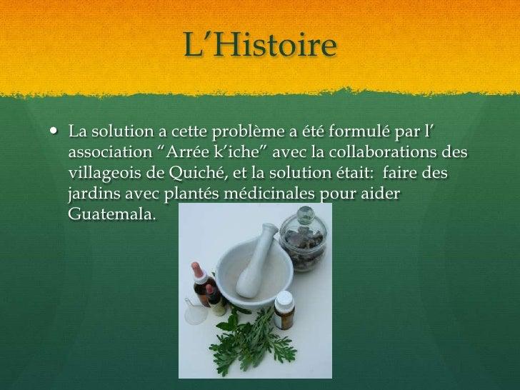 """L'Histoire<br />La solution a cette problème a été formulé par l' association """"Arrée k'iche"""" avec la collaborations des vi..."""