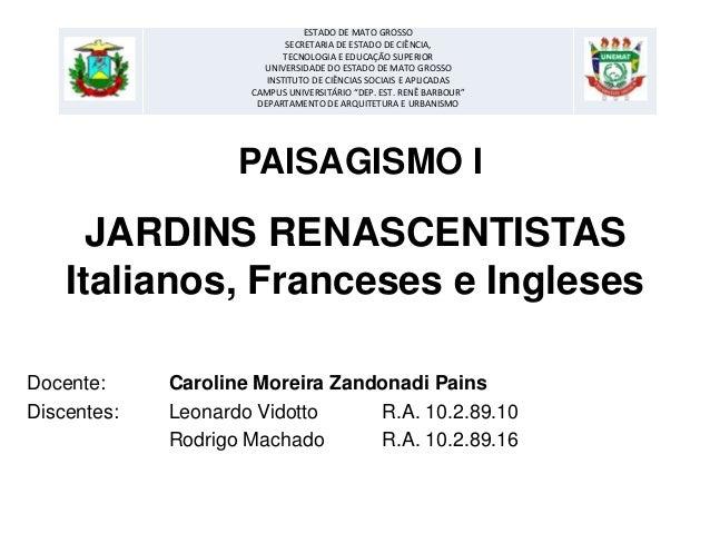 PAISAGISMO IDocente: Caroline Moreira Zandonadi PainsDiscentes: Leonardo Vidotto R.A. 10.2.89.10Rodrigo Machado R.A. 10.2....