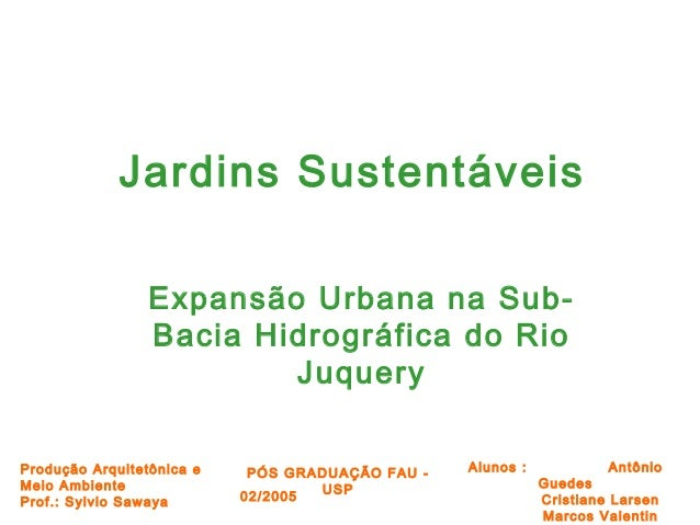 Alunos : Antônio Guedes Cristiane Larsen Marcos Valentin Produção Arquitetônica e Meio Ambiente Prof.: Sylvio Sawaya 02/20...