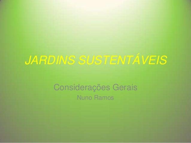 JARDINS SUSTENTÁVEIS Considerações Gerais Nuno Ramos