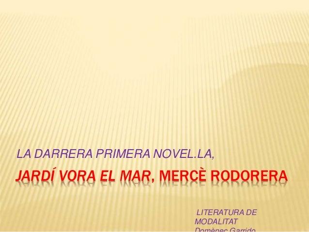 JARDÍ VORA EL MAR, MERCÈ RODORERA LA DARRERA PRIMERA NOVEL.LA, LITERATURA DE MODALITAT