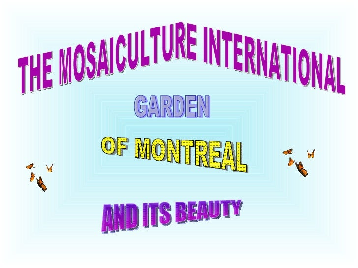 THE MOSAICULTURE INTERNATIONAL OF MONTREAL AND ITS BEAUTY GARDEN