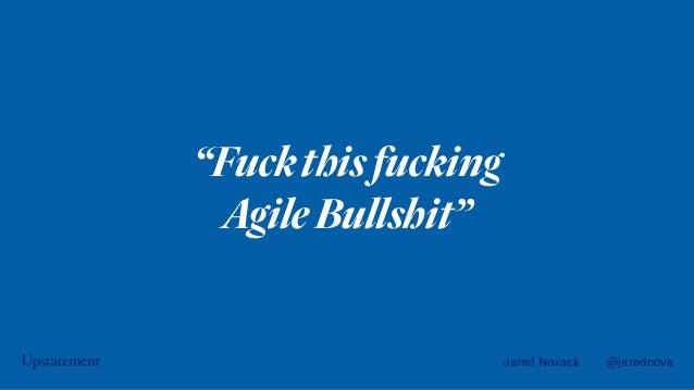 "Jared Novack @jarednova ""Fuckthisfucking AgileBullshit"""